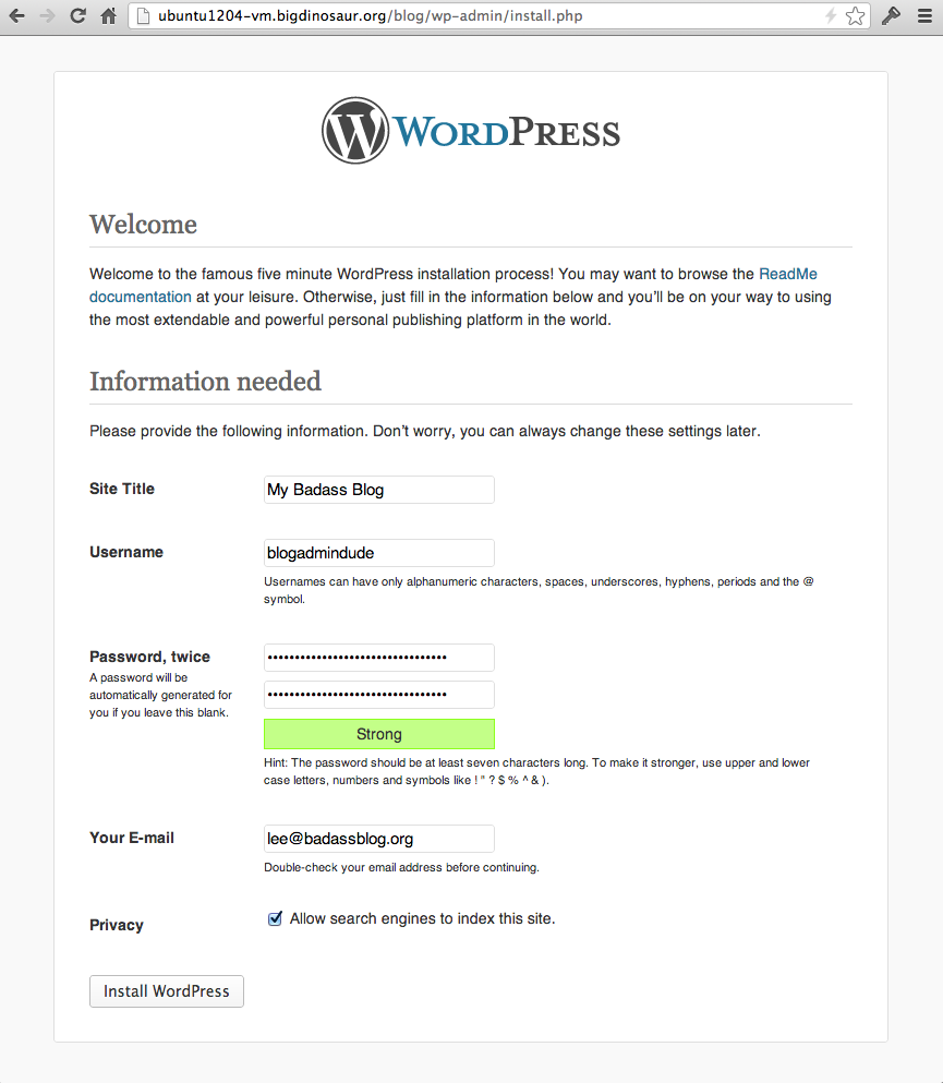 Almost there. Create an admin user and WordPress will pretty much be good to go.