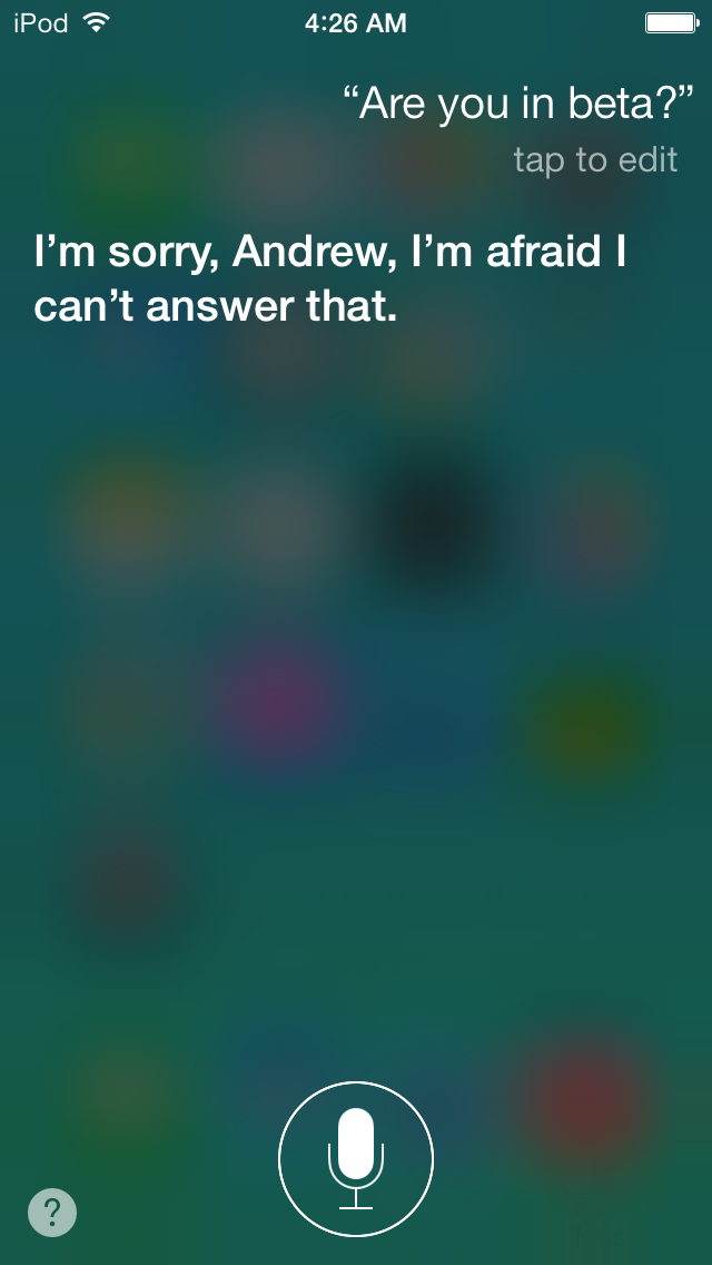 Siri is apparently out of beta, though she remained as tight-lipped as Tim Cook when I asked her about it.