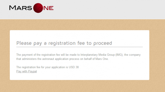 The original Mars One application even made entrants pay a $38 entry fee.