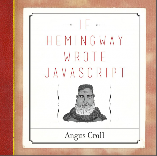 Hemingway was a pretty straight-ahead writer, and apparently his JavaScript would be pretty clean as well (but light on comment code).