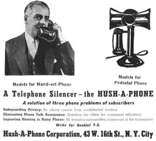 Behold, an ad for the <em>Hush-A-Phone</em>. In a proceeding, AT&T's objected to its small plastic receiver snap-on which allowed business phone talkers to chat more quietly. The FCC took seven years before backing Ma Bell on the issue.