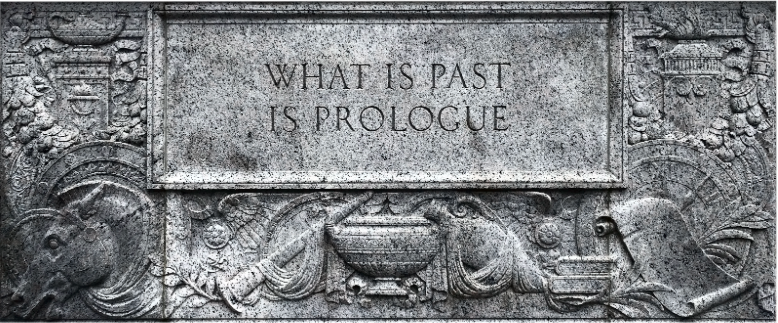 """What is past is prologue"", inscribed on Future (1935, Robert Aitken) National Archives Building in Washington, DC."